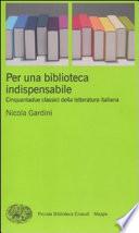 PER UNA BIBLIOTECA INDISPENSABILE Cinquantadue classici della letteratura italiana