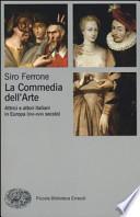 La commedia dell'arte. Attrici e attori italiani in Europa (XVI-XVIII secolo)
