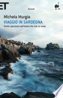 Viaggio in Sardegna. Undici percorsi nell�isola che non si vede.