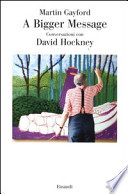 A Bigger Message conversazionei con David Hockney