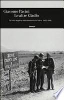 LE ALTRE GLADIO. LA LOTTA SEGRETA ANTICOMUNISTA IN ITALIA. 1943-1991