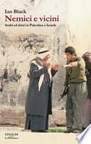 Nemici e vicini Arabi ed ebrei in Palestina e Israele, 1917-2017