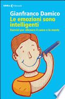 Le emozioni sono intelligenti. Esercizi per allenare il cuore e la mente