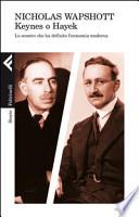 Keynes o Hayek. Lo scontro che ha definito l'economia moderna