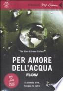 Per l'amore dell'acqua. Flow. DVD + LIBRO