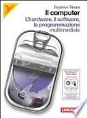 Il computer. Hardware-Software-Programmazione. Con espansione online. Per le Scuole superiori. Con CD-ROM