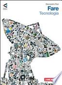 Fare. Tecnologia-Disegno e laboratorio-Informatica. Per la Scuola media. Con CD-ROM