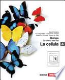 Biologia. La scienza della vita. Vol. A: La cellula. Con espansione online. Per le Scuole superiori