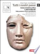 Tutti i nostri passi 1 - Corso di storia antica e altomedievale - Dalla preistoria a Roma repubblicana - con espansione online