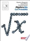 Algebra. Blu. Probabilità. Con espansione online. Per le Scuole superiori