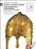 Tutti i nostri passi. Corso di storia antica e medievale. Con espansione online. Per le Scuole superiori: 2