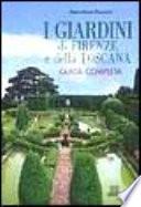 I giardini di Firenze e della Toscana guida completa