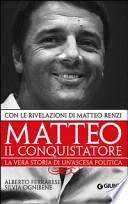 Matteo il conquistatore la vera storia di una scesa politica