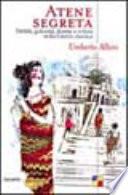 Atene segreta delitti, golosità, donne e veleni nella Grecia classica