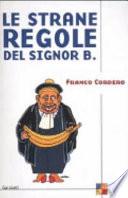 LE STRANE REGOLE DEL SIGNOR B. [ BERLUSCONI.   Prima Edizione. Milano, Garzanti 19 marzo  2003 ].