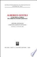 Alberico Gentili. L'uso della forza nel diritto internazionale. Atti del convegno, San Ginesio 17-18 Settembre 2004