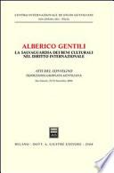 Alberico Gentili la salvaguardia dei beni culturali nel diritto internazionale: atti del convegno dodicesima giornata Gentiliana, San Ginesio, 22-23 Settembre 2006