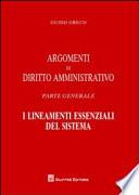 Argomenti di diritto amministrativo. Parte generale. I lineamenti essenziali del sistema