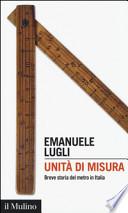 Unità di misura. Breve storia del metro in Italia