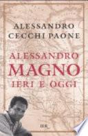 ALESSANDRO MAGNO. IERI E OGGI