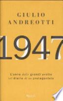 1947 l'anno delle grandi svolte nel diario di un protagonista
