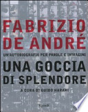 Fabrizio De André un'autobiografia per parole e immagini : una goccia di splendore
