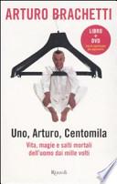 Uno, Arturo, centomila. Vita, magie e salti mortali dell'uomo dai mille volti -SENZA DVD-