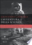 L'avventura della scienza sfide, invenzioni e scoperte nelle pagine del Corriere della sera