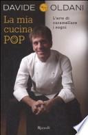 La mia cucina pop. L'arte di caramellare i sogni