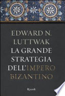 La grande strategia dell'impero bizantino
