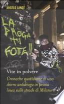 Vite in polvere. Cronache quotidiane di uno sbirro antidroga in prima linea sulle strade di Milano.