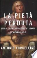 La Pietà perduta storia di un capolavoro ritrovato di Michelangelo