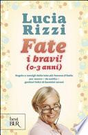 Fate i bravi! (0-3 anni). Regole e consigli dalla tata più famosa d'Italia per essere, da subito, genitori felici di bambini sereni (Varia)