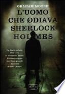 Graham Moore, ' L'uomo che odiava Sherlock Holmes ' (Milano: Rizzoli, 2012) [1]