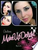 Make up delight. Trucchi, consigli e segreti della makeup artist più camaleontica e frizzante del web