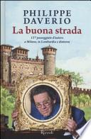 La buona strada. 127 passeggiate d'autore a Milano, in Lombardia e dintorni