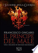 Il principe del male. Vita e inganni di Niccolò Machiavelli