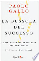 La bussola del successo. Le regole per essere vincenti restando liberi