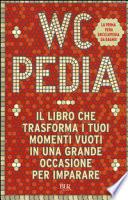WCpedia. Il libro che trasforma i tuoi momenti vuoti in una grande occasione per imparare