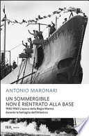 Un sommergibile non è rientrato alla base 1940/1943 : l'epopea della Regia Marina durante la battaglia dell'Atlantico