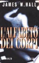James W. Hall, ' L'alfabeto dei corpi ' (Milano: Rizzoli, 1999) [1]