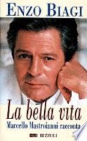 La bella vita. Marcello Mastroianni racconta.