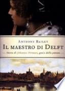 IL MAESTRO DI DELFT Storia di Johannes Vermeer, genio della pittura