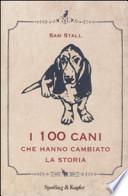 I 100 cani che hanno cambiato la storia
