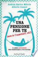 Una pensione per te (non te l'aspettavi, eh?). Il libro antipanico per pianificare il tuo futuro
