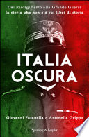 ITALIA OSCURA Dal Risorgimento alla Grande Guerra la storia che non c'è sui libri di storia