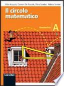Il circolo matematico. Geometria. Volume A. Per la Scuola media