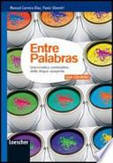 Entre palabras. Grammatica contrastiva della lingua spagnola. Con aggiornamenti scaricabili. Per le Scuole superiori. Con CD-ROM