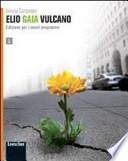 Elio Gaia Vulcano. Con espansione online. Per le Scuole superiori