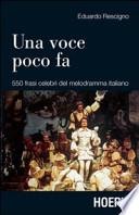Una voce poco fa - 550 frasi celebri del melodramma italiano